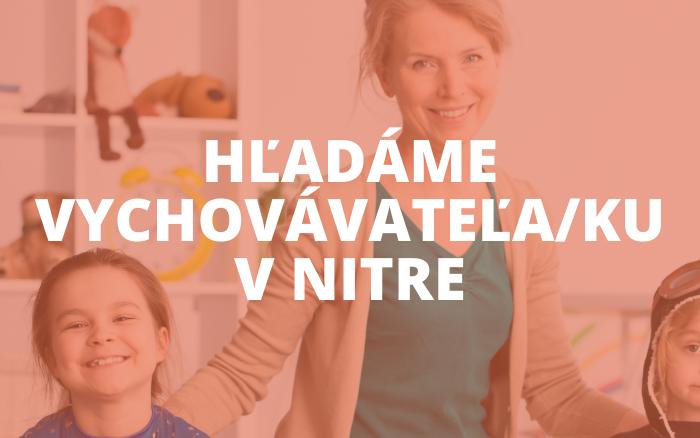 Ponuka pracovnej pozície: Vychovávateľ/ka vškolskom zariadení v škole v Nitre
